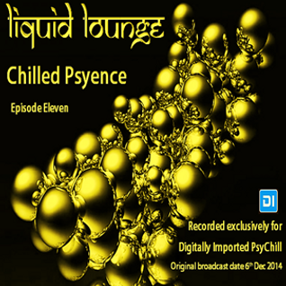 Liquid Lounge - Chilled Psyence (Episode Eleven) Digitally Imported Psychill December 2014
