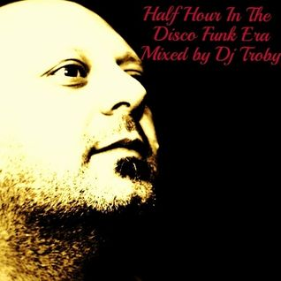 Dj Troby In The Mix - Half Hour in The Disco Funk Era