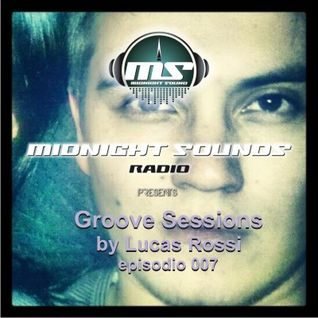 The MidNight Sounds Radio pres Groove Sessions by Lucas Rossi episodio 007