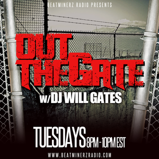 OUT THE GATE w/ DJ WILL GATES on #BEATMINERZRADIO 5/8/15