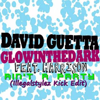 David Guetta & GlowInTheDark feat. Harrison - Ain't A Party (Illegalstylez Kick Edit)