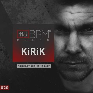 118 BPM RULES - Podcast Series 020 - Kirik