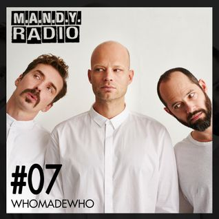 M.A.N.D.Y. Radio #007 mixed by WhoMadeWho