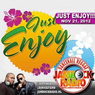 JAMROCK RADIO NOV 12, 2012: JUST ENJOY!!!