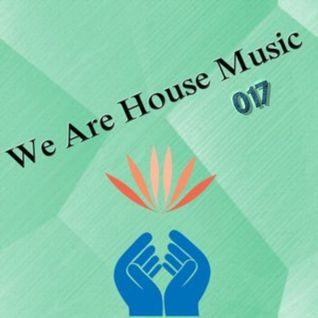 We Are House Music 017