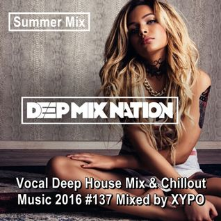 DeepMixNation #137 ★ Vocal Deep House Mix & Chillout Music 2016 #137 ★ Mixed by XYPO