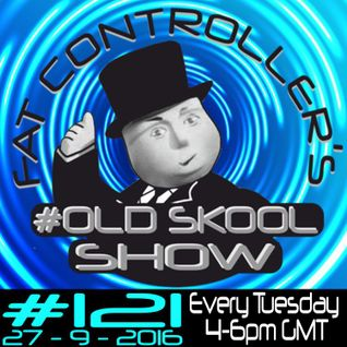 #OldSkool Show #121 with DJ Fat Controller 27th September 2016