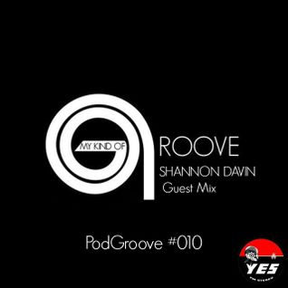 My Kind Of Groove - PodGroove #010 - Shannon Davin Guest Mix