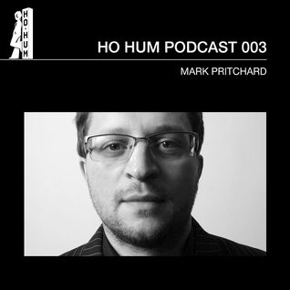 HOHUMPODCAST 003 - Mark Pritchard at Resonance FM