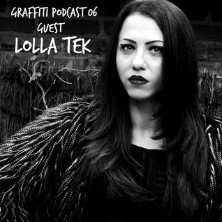 Graffiti Podcast 06 - Guest Lolla Tek