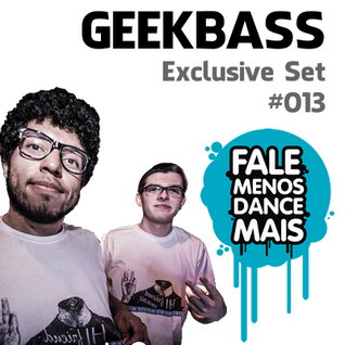 GeekBass - Exclusive to Fale Menos Dance Mais #013