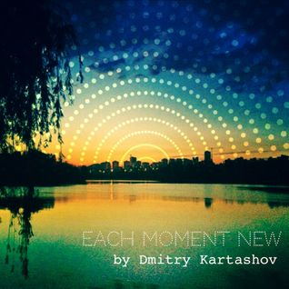 EACH MOMENT NEW