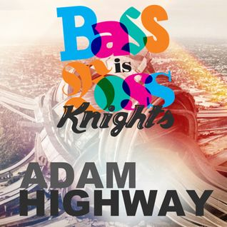 BASS IS BOSS KNIGHTS : ADAM HIGHWAY