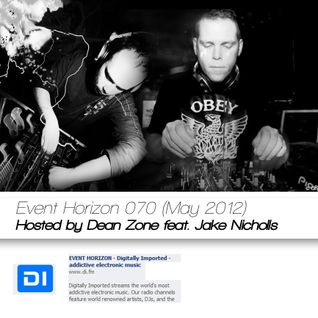 Event Horizon 070 (May 2012) - Hosted by Dean Zone feat. Jake Nicholls