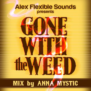 ΑNNA MYSTIC' S ''GONE WITH THE WEED'' MIX FOR ''FLEXIBLE SOUNDS'' WEB SHOW ON WWW.CANNIBALRADIO.COM