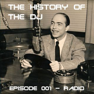 The History of The DJ: Episode 001 - 'Radio'