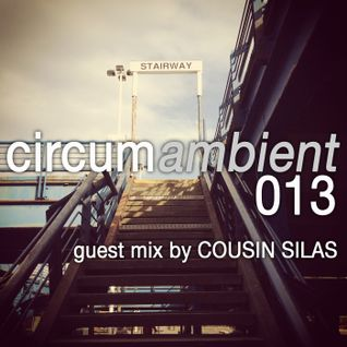 circumambient 013 (guest mix by Cousin Silas)