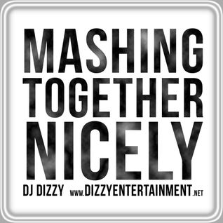Mashing Together Nicely - DJ Dizzy