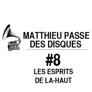 MATTHIEU PASSE DES DISQUES #8 : LES ESPRITS DE LÀ-HAUT