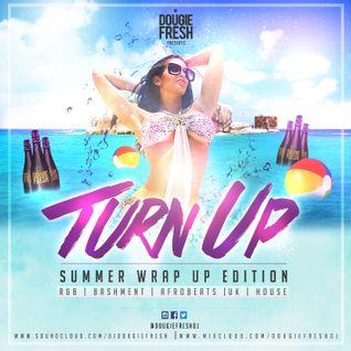 @DougieFreshDJ - Turn Up: Summer Wrap Up Edition [R&B, Dancehall & more]