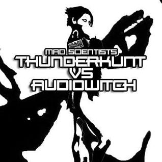 Thunderkunt vs Audiowitch ~ 'Mad Scientists' mixdown