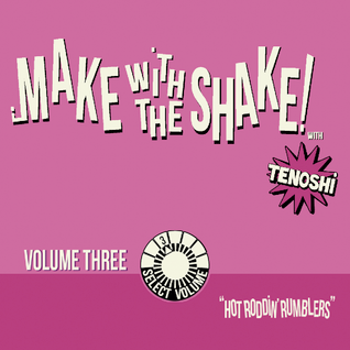 "Make With The Shake! Vol.3 - ""Hot Roddin' Rumblers"""