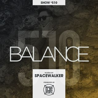 BALANCE - Show #510 (Hosted by Spacewalker)