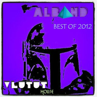 Dj Alband - Vlutut House Sessions BEST OF 2012 part 2