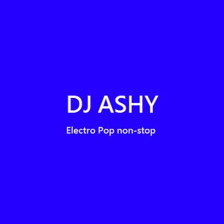 DJ ASHY_Electro Pop non-stop
