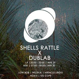 Shells Rattle Session on Dublab (29-apr-2016) w/Low Bob, Willrijk, Miracle Libido, Hoavi, Kid Cope