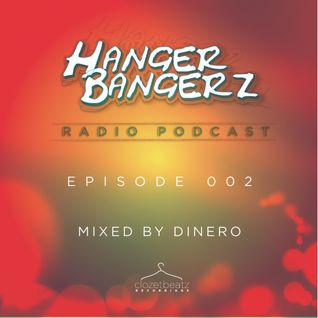 HangerBangerz Radio 002 Featuring: Dinero