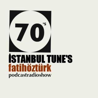 ISTANBUL TUNE'S 70'S Fatih OZTURK Podcastradio Mixtape