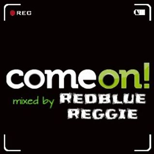 Come On...! Mixed by redblue reggie