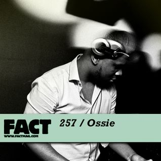 FACT Mix 257: Ossie