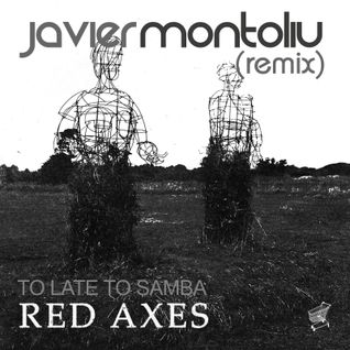 Red Axes - Too Late To Samba (Javier Montoliu Re Edit)