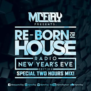 McFlay - Re-Born Of House Radio (New Year's Eve 2016 Special Edition)