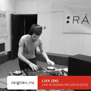 Lixx - Live @ SIGNAll_FM (24.03.2013)