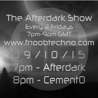 The Afterdark Show ft 1hr - Afterdark 2hr - CementO 09.10.15 @7pmGMT