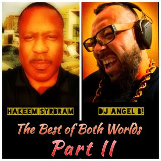 The Best of Both Worlds (Part II) : Hakeem Syrbram & DJ Angel B!