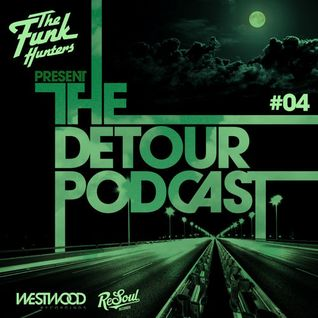 The Funk Hunters Present: The Detour Podcast #04