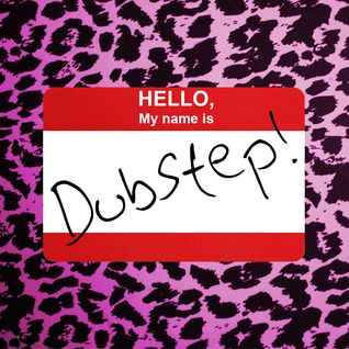 Hello, My Name Is Dubstep!