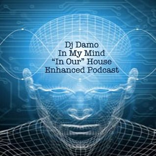 "Damo - In My Mind - ""In Our"" House Podcast"