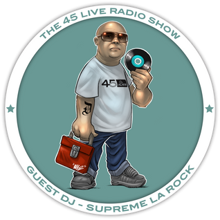 45 Live Radio Show with guest DJ SUPREME LA ROCK