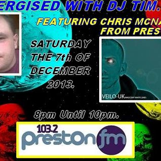 Energised With DJ Tim Featuring Chris Mcnally - 7/12/13/ - 103.2 Preston fm.
