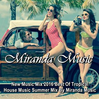 New Music Mix 2016 ★  Best Of Tropical House Music ★ Summer Mix By Miranda Music