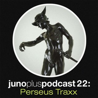 Juno Plus Podcast 22 - Perseus Traxx