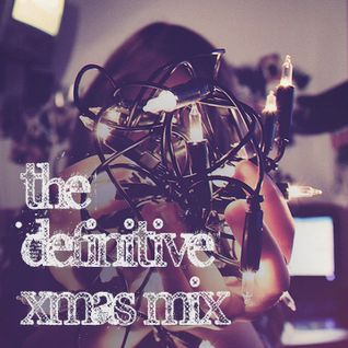 The Definitive Xmas Mix - The best 50 Christmas tracks over 50 years