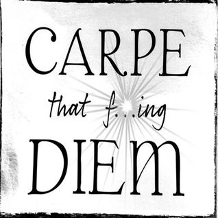 Carpe That F...ing Diem
