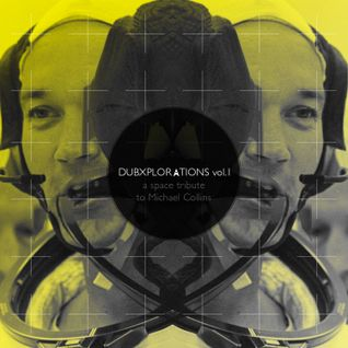 DUBXPLOARTIONS vol.1 a space tribute to Michael Collins