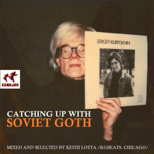 Keith Lotta - Catching Up with Soviet Goth